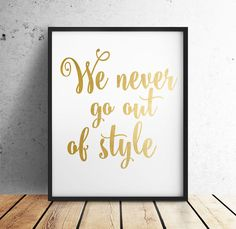 "We never go out of style  |  song lyrics  |  Gold Foil  |  Printable Art  |  Digital  |  INSTANT DOWNLOAD  |  8""x10"" 300 dpi jpg file by off2market on Etsy"