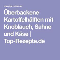Überbackene Kartoffelhälften mit Knoblauch, Sahne und Käse | Top-Rezepte.de