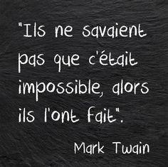 Mark Twain – Belles citations – Ils ne savaient pas que c'était impossible, alo… Famous Quotes, Best Quotes, Life Quotes, Mark Twain, Motivational Quotes, Inspirational Quotes, French Quotes, Magic Words, Mantra
