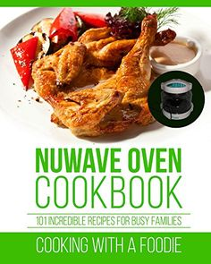Nuwave Oven Cookbook: 101 Incredible Recipes For Busy Families (Nuwave Oven Recipes Series) by Foodie http://www.amazon.com/dp/B01845ND2Y/ref=cm_sw_r_pi_dp_T04zwb0FMVF1E