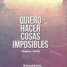 Creo que la imposibilidad es algo que las personas comunes inventaron para justificar su conformismo.