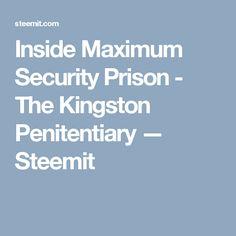 Inside Maximum Security Prison - The Kingston Penitentiary — Steemit