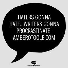 Haters gonna hate...writers gonna procrastinate!  AmberOToole.com - Quote From Recite.com #RECITE #QUOTE