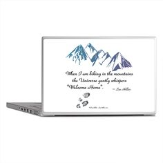 "Hiking Mountains Universe #Laptop Skins  #Hiking #mountains #Universe  ""When I am hiking in the mountains the Universe gently whispers ""Welcome Home""."" ~ Lee Hiller #quotes #hiker #trails #Outdoors #nature #hike   http://www.cafepress.com/leehillerdesigns/14513746"