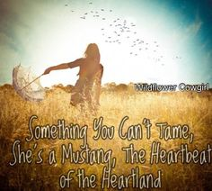 Cowgirl quote. Cowgirl in a field. Southern way of life. Facebook.com/WildflowerCowgirl
