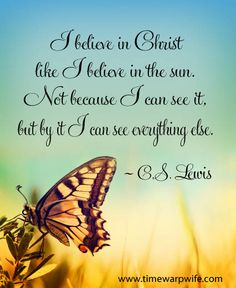 I believe in CHRIST like I believe in the sun. Not because I can see it, but by it I can see everything else. [Just like FAITH*I have FAITH that Joseph will be in JESUS Name*Amen] Quotable Quotes, Bible Quotes, Bible Verses, Scripture Images, Prayer Quotes, Faith Quotes, Quotes Quotes, Qoutes, Walk By Faith