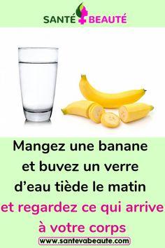 Mangez une banane et buvez un verre d'eau tiède le matin et regardez ce qui arrive à votre corps #banane #eautiède #lecorps #astucessanté #minceur