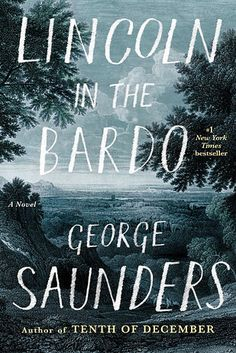 Lincoln in the Bardo by George Saunders | 4 Great Books To Read In March