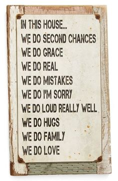 Love this house rules sign! In this house... We do second chances We do grace We do real We do mistakes We do I'm Sorry We do loud really well We do hug We do family We do love.
