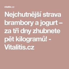Nejchutnější strava brambory a jogurt – za tři dny zhubnete pět kilogramů! - Vitalitis.cz Dieta Detox, Fat Burning, Health Fitness, Food And Drink, Drinks, Anna, Health, Drinking, Health And Wellness