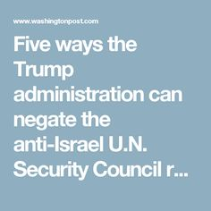 Five ways the Trump administration can negate the anti-Israel U.N. Security Council resolution - The Washington Post