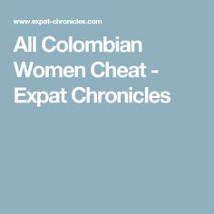 Vanity and Colombian Women  Expat Chronicles