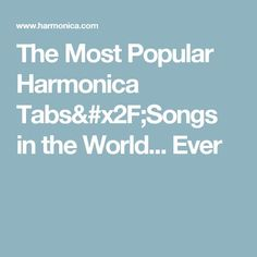The Most Popular Harmonica Tabs/Songs in the World... Ever