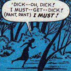 """I must — get — Dick!"""