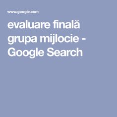 evaluare finală grupa mijlocie - Google Search Google