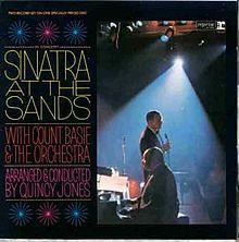 Frank Sinatra - Sinatra at the Sands   Frank Sinatra, accompanied by Count Basie and his orchestra, conducted and arranged by Quincy Jones, doesn't get much better than this one.