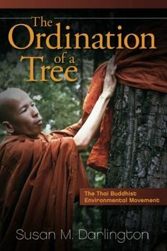 The Ordination of a Tree: The Thai Buddhist Environmental Movement by Susan M. Darlington, http://www.amazon.com/dp/1438444648/ref=cm_sw_r_pi_dp_yAO-rb07YZK4K