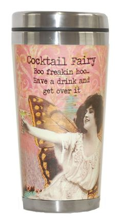 Altered Fairy Tumbler - Cocktail Fairy: Boo freakin hoo...Have a drink and get over it. Holds 14 oz. Dishwasher safe