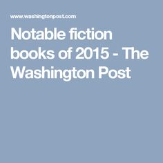 Notable fiction books of 2015 - The Washington Post