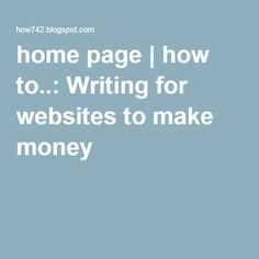 home page | how to..: Writing for websites to make money
