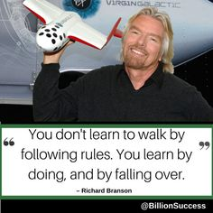 You don't learn by following rules. You learn by doing and by falling over