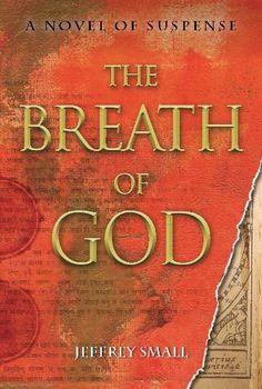 The Breath of God: A Novel of Suspense by Jeffrey Small, http://www.amazon.com/dp/B004OA64UW/ref=cm_sw_r_pi_dp_QPplsb1ZQ4YG9