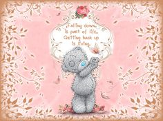 """Tatty teddy """"Falling down is part of life, Getting back up is living."""""""