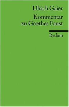 Kommentar zu Goethes Faust / Ulrich Gaier - Stuttgart : Reclam, 2002