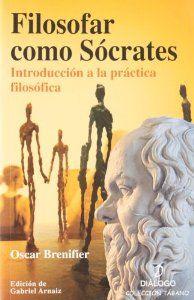 Filosofar como Sócrates : introducción a la práctica filosófica / Oscar Brenifier ; edición de Gabriel Arnáiz