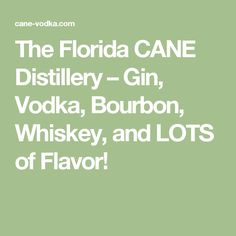 The Florida CANE Distillery – Gin, Vodka, Bourbon, Whiskey, and LOTS of Flavor!