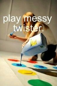 Play messy Twister with washable tempera paints (Blue, Red, Yellow and Green). Lay out the board game (or make your own) then pour about a cup of paint on each dot color. Play the game as you usually would. Messy and fun! It's so funny... it's a real slip and slide of a paint mess!