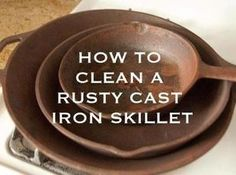 How to Clean a Rusty Cast Iron Skillet