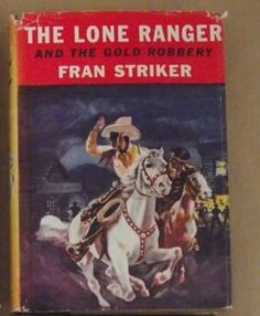 Buy The Lone Ranger and the Gold Robbery (The Lone Ranger #3) - by Fran Striker - First Edition for R850.00
