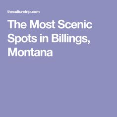The Most Scenic Spots in Billings, Montana