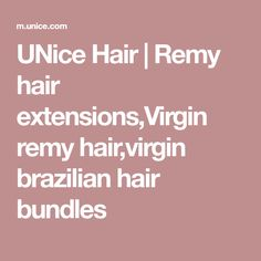 UNice Hair | Remy hair extensions,Virgin remy hair,virgin brazilian hair bundles