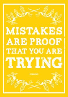if you just make one mistake at lest we know we're trying our best. nobody's perfect