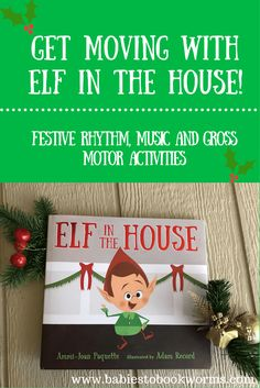 "Babies to Bookworms provides a review of ""Elf in the House"" by Ammi-Joan Paquette as well as elf inspired activities to get the whole family moving!"