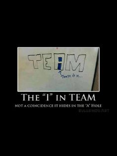 I knew there was an i in team - there in the A hole