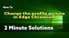 How To Change the Profile Picture in Microsoft Edge Chromium Fast Browser, Science And Technology, Microsoft, Profile, Change, User Profile