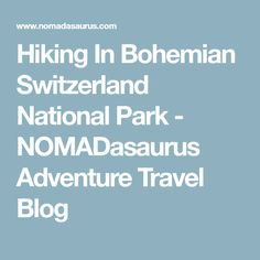 Hiking In Bohemian Switzerland National Park - NOMADasaurus Adventure Travel Blog
