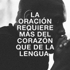 La oración requiere mas del corazón que de la lengua.