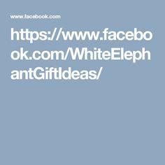 https://www.facebook.com/WhiteElephantGiftIdeas/