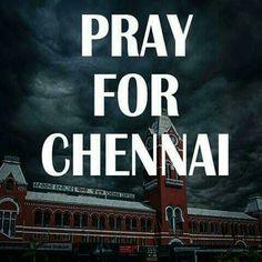 Pray for Chennai.