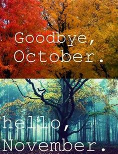 Goodbye October, Hello November