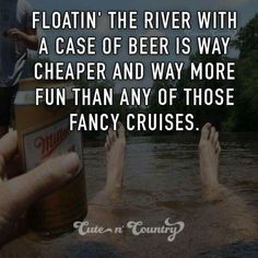 Floatin' the river with a case of beer is way cheaper and way more fun than any of those fancy cruises. #CountryLife #CountryGirl #CountryBoy