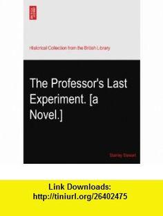 The Professors Last Experiment. [a Novel.] Stanley Stewart ,   ,  , ASIN: B003JBI3M4 , tutorials , pdf , ebook , torrent , downloads , rapidshare , filesonic , hotfile , megaupload , fileserve