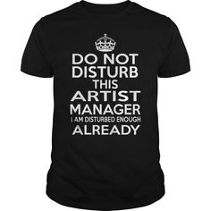 Do Not Disturb This Artist Manager I Am Disturbed Enough T Shirt, Hoodie Artist Manager
