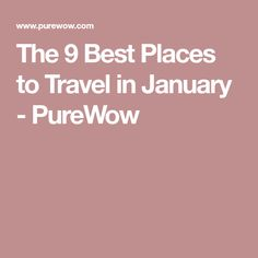 The 9 Best Places to Travel in January - PureWow