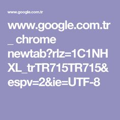www.google.com.tr _ chrome newtab?rlz=1C1NHXL_trTR715TR715&espv=2&ie=UTF-8