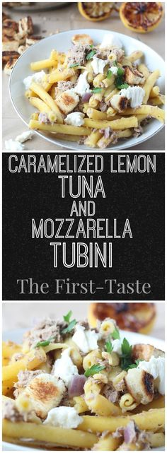 Caramelized Lemon, Tuna, and Mozzarella Tubini. Using pantry staples, this very quick Caramelized Lemon, Tuna, and Mozzarella Tubini is a delicious way to get the health benefits of fish into your diet! The First-Taste.com via @firsttaste2016